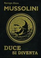 Copertina de MUSSOLINI, DUCE SI DIVENTA