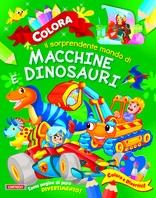 Copertina de COLORA IL SORPRENDENTE MONDO DI MACCHINE E DINOSAURI