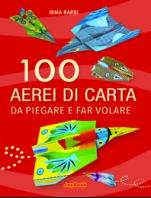 Copertina de 100 AEREI DI CARTA DA PIEGARE E FARVOLARE